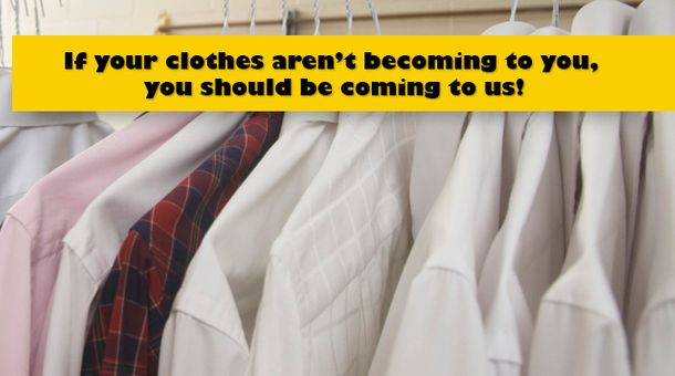 If your clothes aren't becoming to you, you should be coming to us!